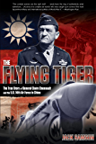 Flying Tiger: The True Story of General Claire Chennault and the U.S. 14th Air Force in China