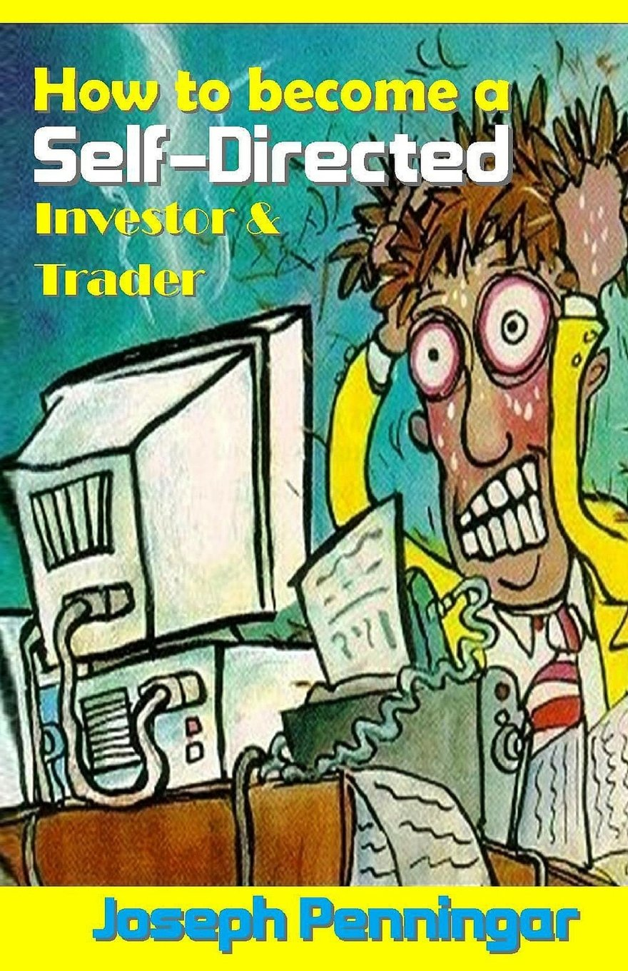 Read Online How to Become a Self-Directed Investor & Trader: Easiest Fastest Ways to Build Your Own Wealth pdf epub