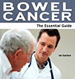 Bowel Cancer: The Essential Guide (Need2Know Books Book 107)