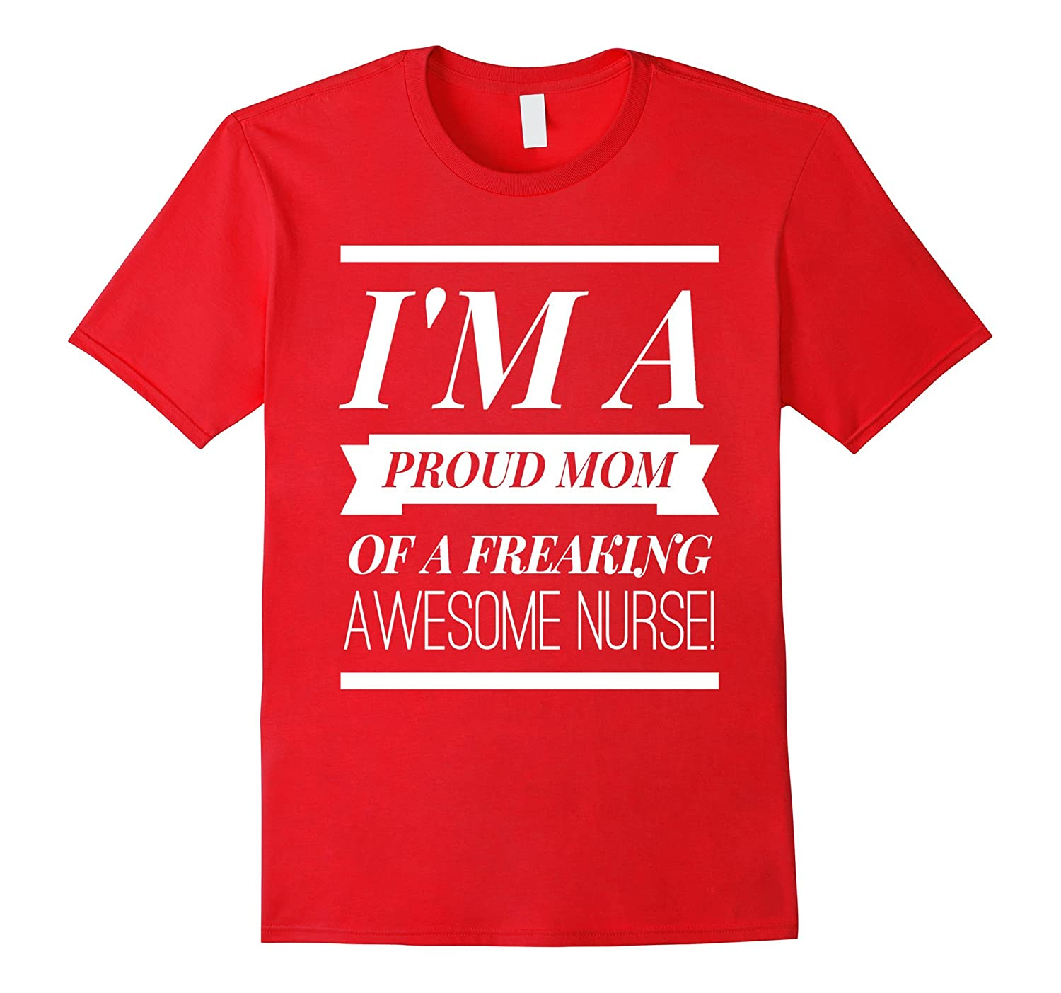 Im A Proud Dad Mom Of A Freaking Awesome Nurse t shirt-Vaci