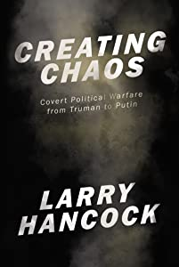 Creating Chaos: Covert Political Warfare, from Truman to Putin