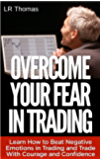 Overcome Your Fear in Trading (Trading Psychology Made Easy Book 2)