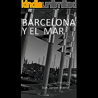 Barcelona y el mar: La transformación de una