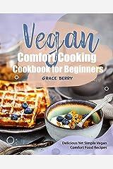 Vegan Comfort Cooking Cookbook for Beginners: Delicious Yet Simple Vegan Comfort Food Recipes Kindle Edition