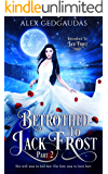 Betrothed To Jack Frost 2 (Betrothed To Jack Frost Saga)