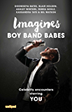 Imagines: Boy Band Babes (Imagines: Celebrity Encounters Starring You)