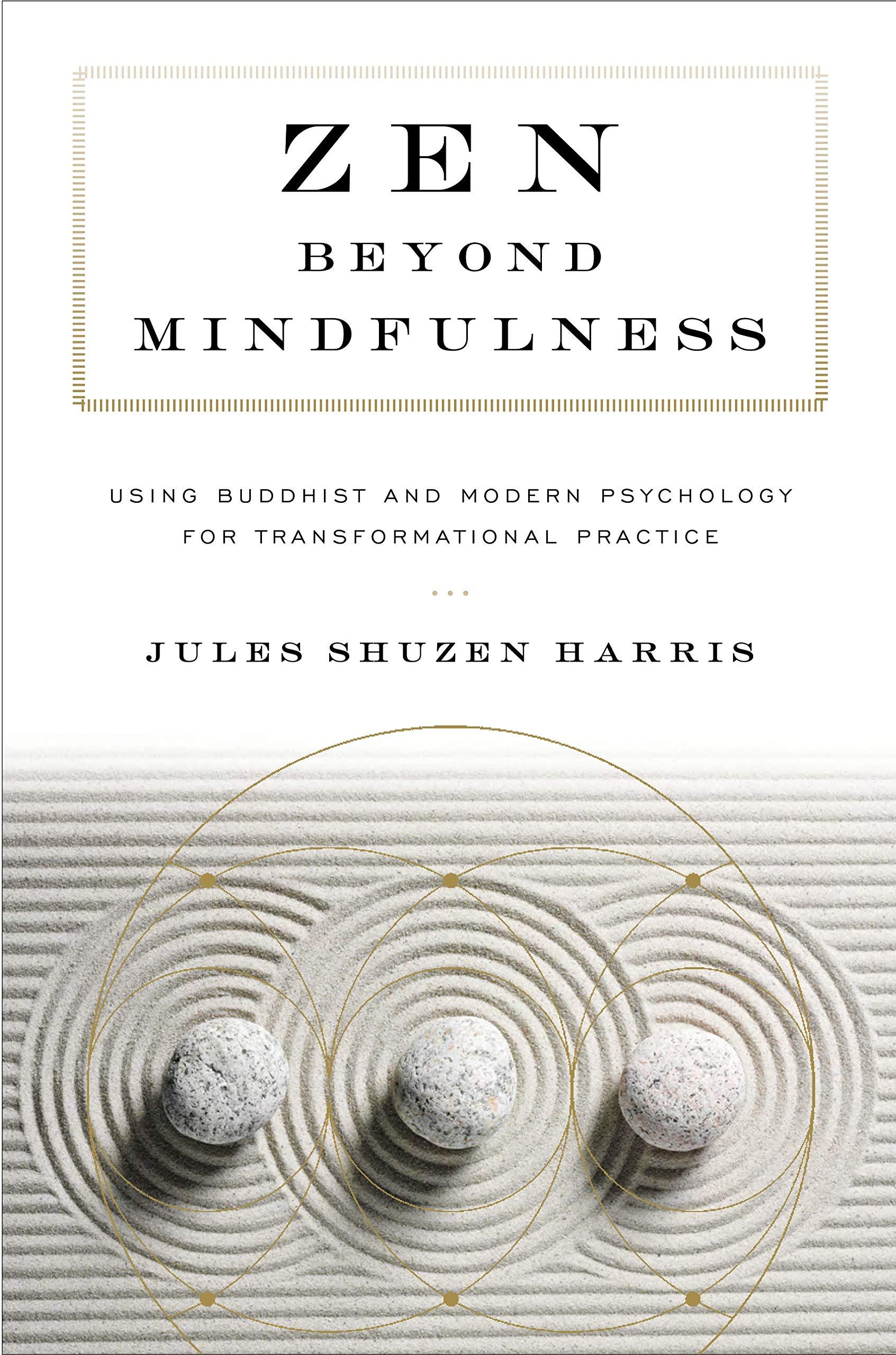 Zen beyond Mindfulness: Using Buddhist and Modern Psychology