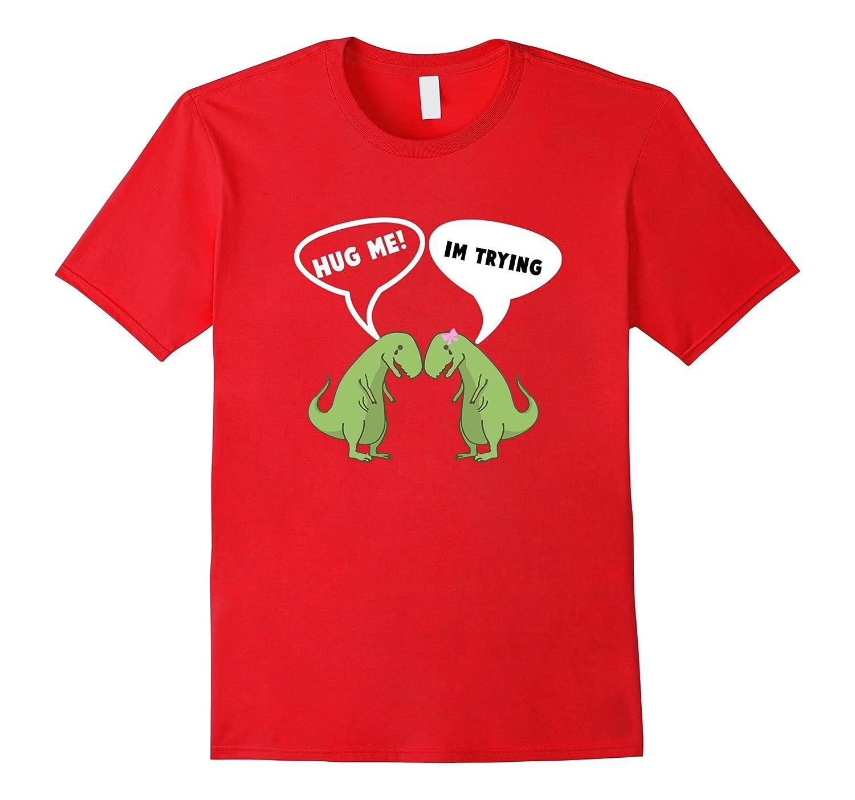 Hug Me I'm Trying Cute Funny Sad T-rex Couple Lovers T-shirt-azvn