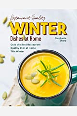 Restaurant Quality Winter Dishes at Home: Grab the Best Restaurant Quality Dish at Home This Winter Kindle Edition
