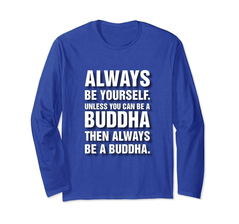 Always Be A Buddha If You Can Karma Long Sleeve Shirt-TH