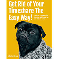 Get Rid of Your Timeshare the Easy Way!: Learn the 3 Simple Rules of Timeshare Exits to Save you Time and Money (English Edition)