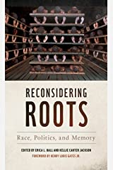 Reconsidering Roots: Race, Politics, and Memory (Since 1970: Histories of Contemporary America Ser.) Kindle Edition