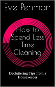 How to Spend Less Time Cleaning: Decluttering Tips from a Housekeeper