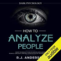 How to Analyze People: Dark Psychology - Secret Techniques to Analyze and Influence Anyone Using Body Language, Human…