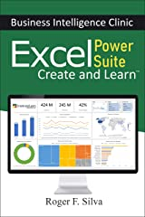 Excel Power Suite - Business Intelligence Clinic: Create and Learn Kindle Edition