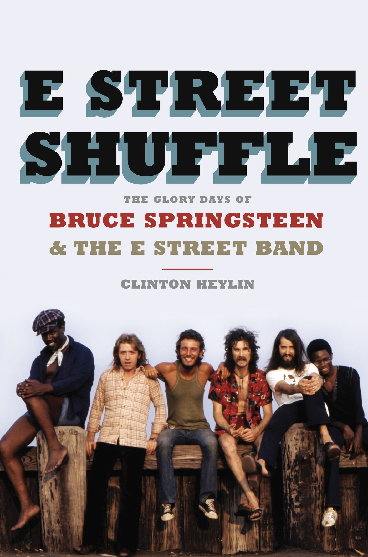 E Street Shuffle The Glory Days Of Bruce Springsteen And The E