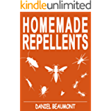 Homemade Repellents: 31 Organic Repellents and Natural Home Remedies to Get Rid of Bugs, Prevent Bug Bites, and Heal Bee…