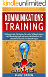 Kommunikationstraining: Wirkungsvolle Methoden für mehr Schlagfertigkeit und Überzeugungskraft sowie das Meistern von zwischenmenschlichen Beziehungen