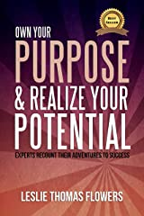 Own Your Purpose and Realize Your Potential: Experts Recount their Adventures to Success Kindle Edition