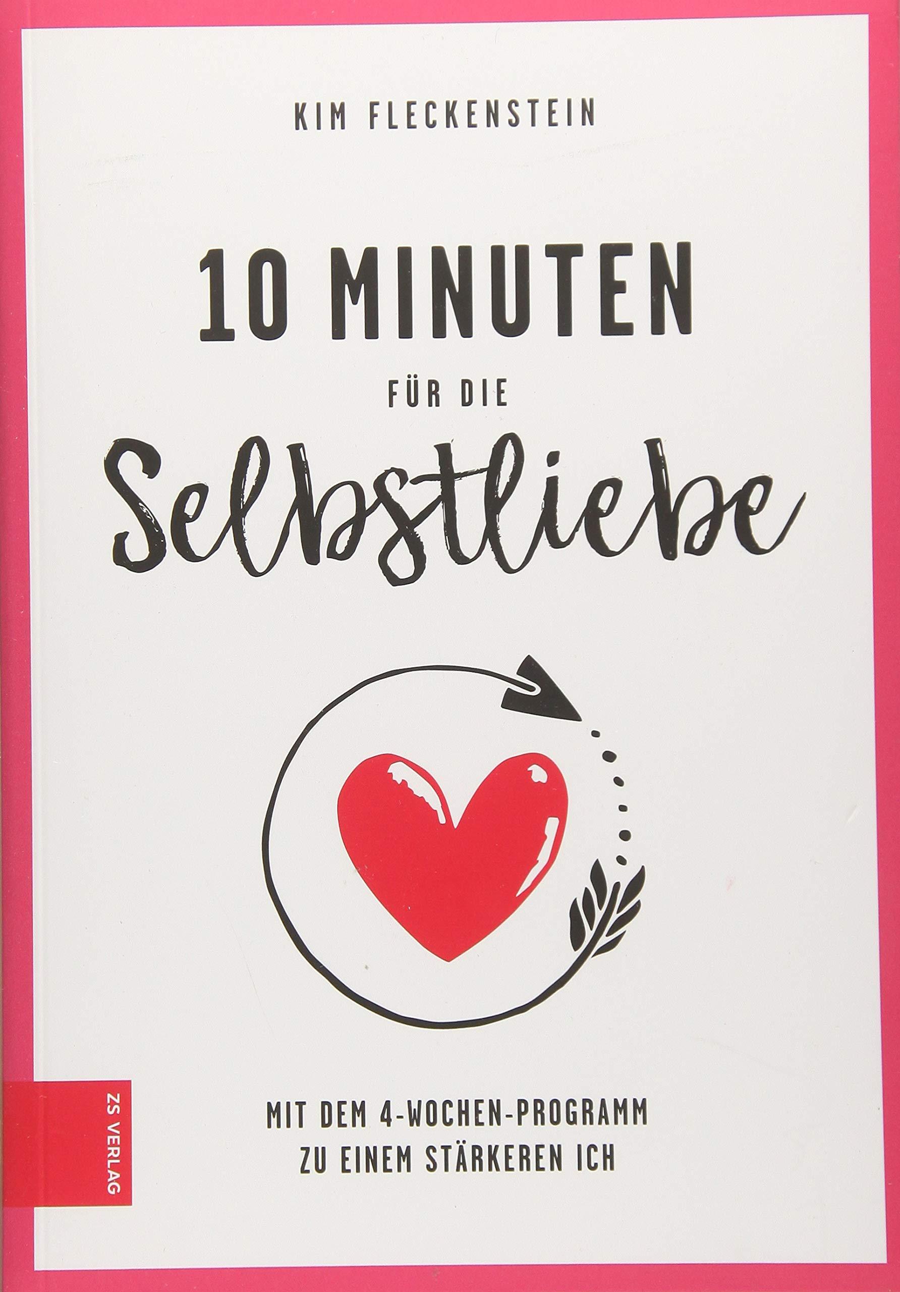 10 Minuten Für Die Selbstliebe  Mit Dem 4 Wochen Programm Zu Einem Stärkeren Ich