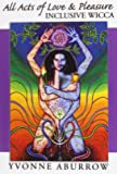 All Acts of Love & Pleasure: Inclusive Wicca