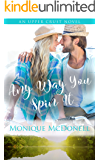 Any Way You Spin It: An Upper Crust Novel - a small town second chance romance (The Upper Crust Series Book 7)
