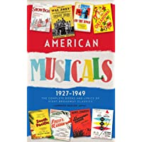 American Musicals: The Complete Books and Lyrics of Eight Broadway Classics 1927 -1949 (LOA #253): Show Boat / As Thousands Cheer / Pal Joey / Oklahoma! / On the Town / Finian's Rainbow / Kiss Me, Kate / South Pacific