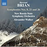 Havergal Brian: Symphonies Nos. 8, 21 & 26 [New Russia State Symphony Orchestra; Alexander Walker] [Naxos: 8573752]