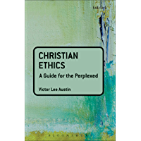 Christian Ethics: A Guide for the Perplexed (Guides for the Perplexed)