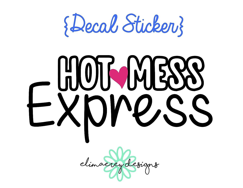 laptop car or truck window EliMaeRey Designs Hot Mess Express Decal sticker tumbler etc.