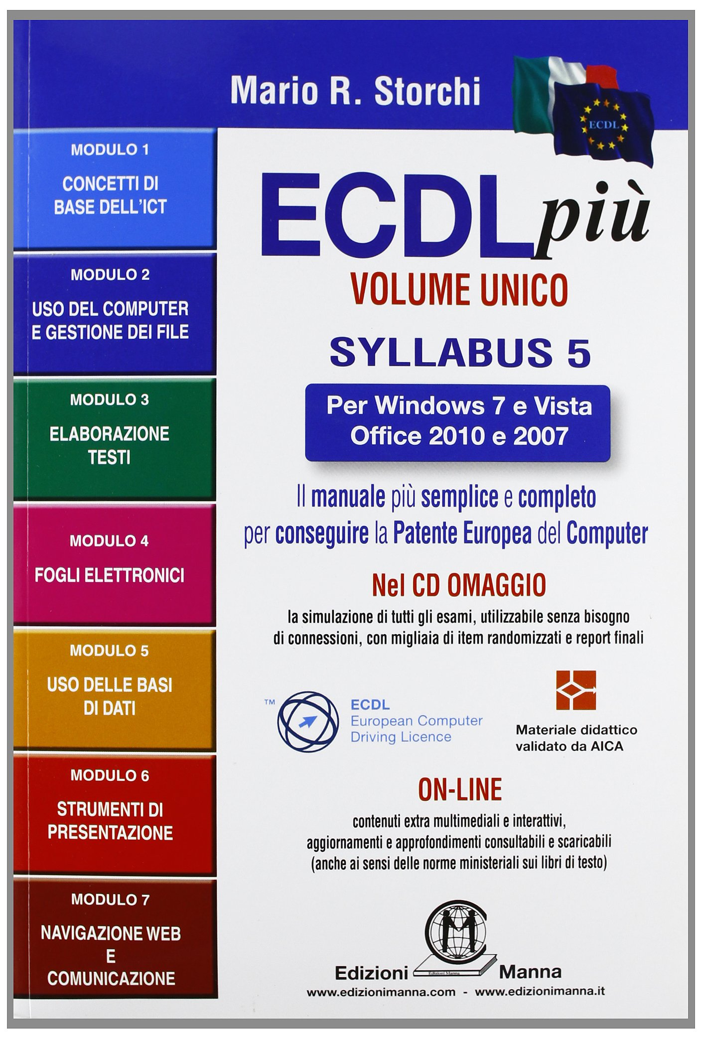 ECDL più per Windows 7 eVista, Office 2010 e 2007 Volume Unico Libro di testo – 10 apr 2013 Mario R. Storchi Edizioni Manna 8887752621 Informatica
