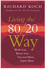 80/20 Your Life: Work Less, Worry Less, Succeed More, Enjoy More - Use The 80/20 Principle to invest and save money, improve relationships and become happier Kindle Edition
