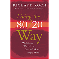 Living the 80/20 Way: Work Less, Worry Less, Succeed More, Enjoy More - Use The 80/20 Principle to invest and save money, improve relationships and become happier