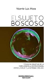 El sujeto boscoso :btipologías subjetivas de la poesía española contemporánea entre el…