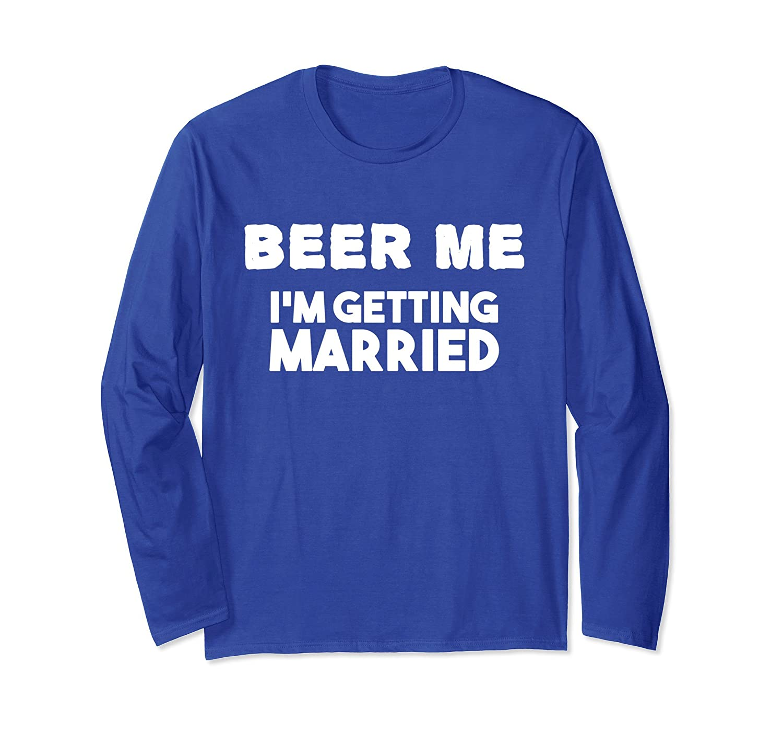 07f26878 Mens Humorous Tees Beer Me – Im Getting Married Engagement-Awarplus ...