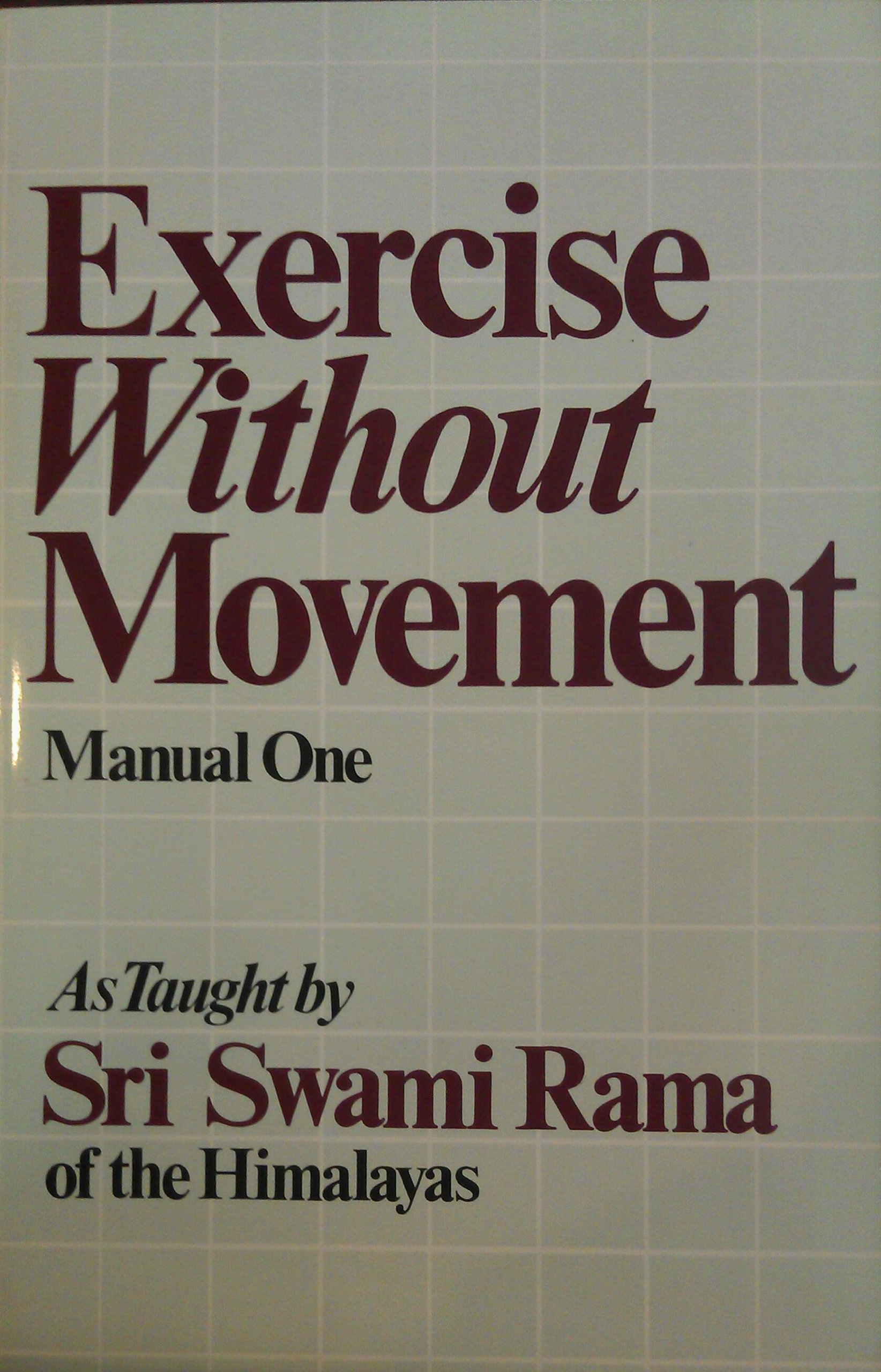 Exercise Without Movement: As Taught by Swami Rama (Manual, No 1): Swami  Rama: 9780893890896: Amazon.com: Books