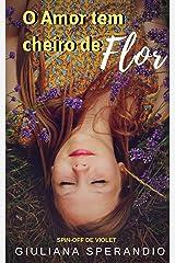 O amor tem cheiro de flor.: Spin-off de Violet eBook Kindle