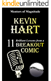 KEVIN HART: 11 Brilliant Lessons from a Breakout Comic (The Mentors of Magnitude Book 21)