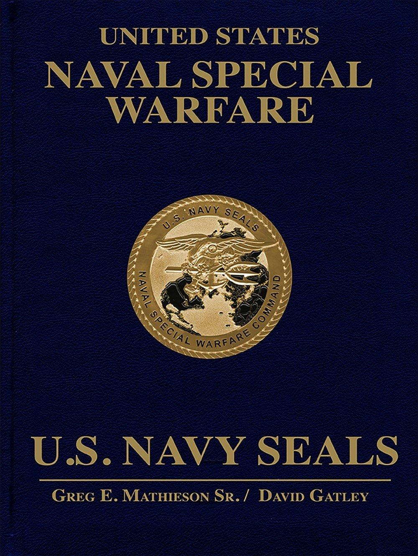 United States Naval Special Warfare: U.S. Navy SEALs: Greg E. Mathieson  Sr., David Gatley: 9781250086143: Amazon.com: Books