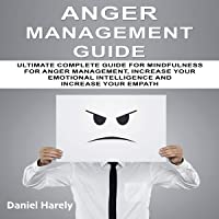 Anger Management Guide: Ultimate Complete Guide for Mindfulness for Anger Management, Increase Your Emotional Intelligence and Increase Your Empath