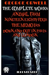 George Orwell. The Complete Works (Illustrated): Animal Farm, Nineteen Eighty-Four, The Memoirs, Down and Out in Paris and London Kindle Edition