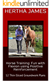 Horse Training: Fun with Flexion using Positive Reinforcement: 12 Thin-Sliced Groundwork Plans (Life Skills for Horses…