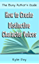 How to Create Distinctive Character Voices (The Busy Author's Guide Book 11)