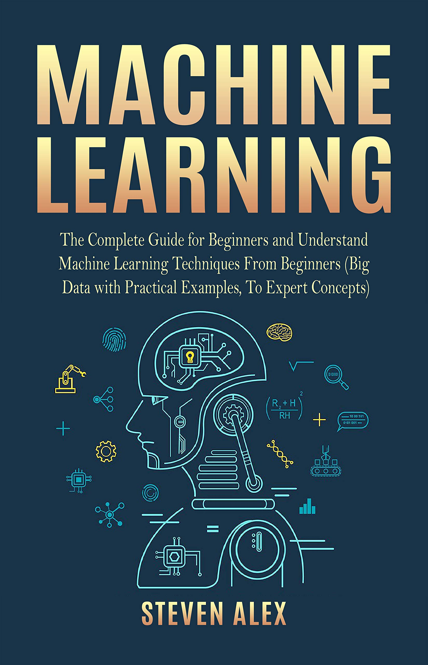 Machine Learning  The Complete Guide For Beginners And Understand Machine Learning Techniques From Beginners  Big Data With Practical Examples To Expert Concepts   English Edition