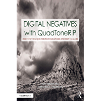 Digital Negatives with QuadToneRIP: Demystifying QTR for Photographers and Printmakers (Contemporary Practices in… book cover