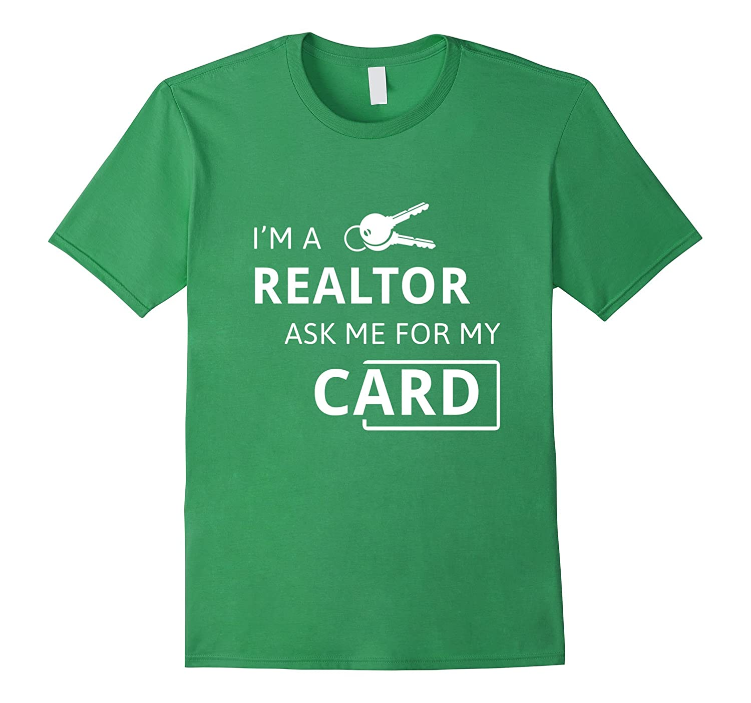 Real estate agent – I'm a Realtor ask me for my card T-shirt