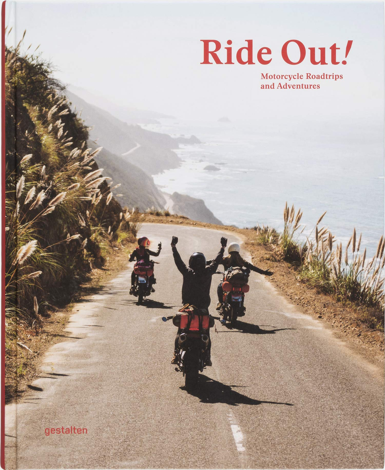 Ride Out!: Motorcycle Road Trips and Adventures by Gestalten