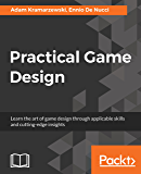 Practical Game Design: Learn the art of game design through applicable skills and cutting-edge insights