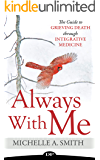 Always With Me: The Guide to Grieving Death through Integrative Medicine (English Edition)