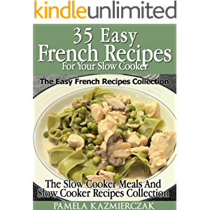 35 French Recipes For Your Slow Cooker – The Easy French Recipes Collection (The Slow Cooker Meals And Slow Cooker…